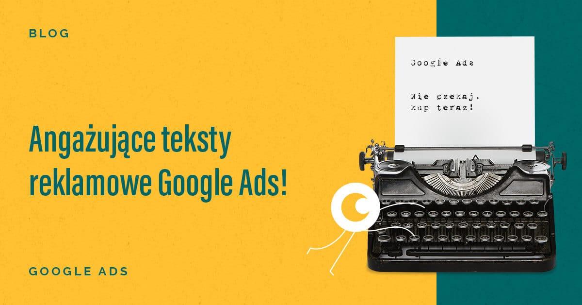 Angażujące teksty reklamowe Google Ads!